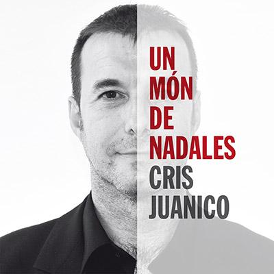 "Cris Juanico - ""Un món de nadales"""