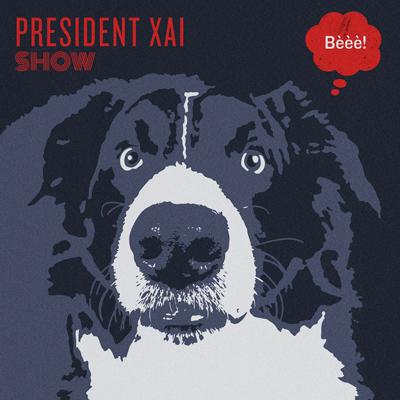 President Xai - Show